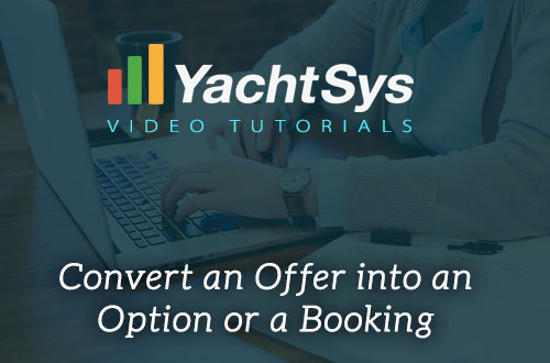How to Convert an Offer into an Option or a Booking in YachtSys