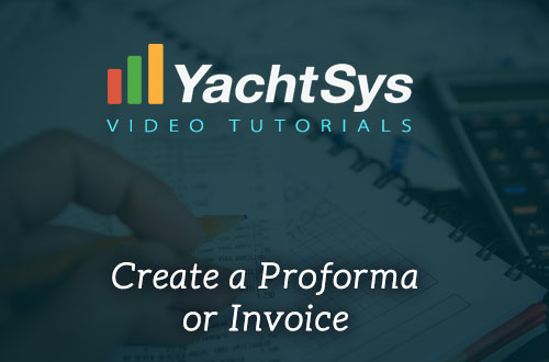 How to Create a Proforma or Invoice in YachtSys®